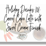 Holiday Drinks 101 Carrot Cake Latté with Sweet Cream Finish