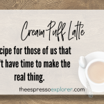 Cream puff latte; a recipe for those of us that don't have time to make the real thing.