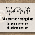 English Toffee Lattè; what everyone is saying about the cup of chocolatey nuttiness.