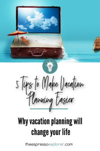 Vacation planning doesn't have to be daunting. Make it easy and change your life with these 5 tips!