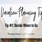 Vacation Planning: Tip one is to decide where you want to go.