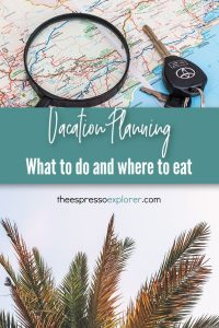Use these tips to help decide what to do and where to eat on your next vacation.