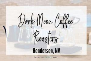 Dark Moon Coffee Roasters, Henderson, NV