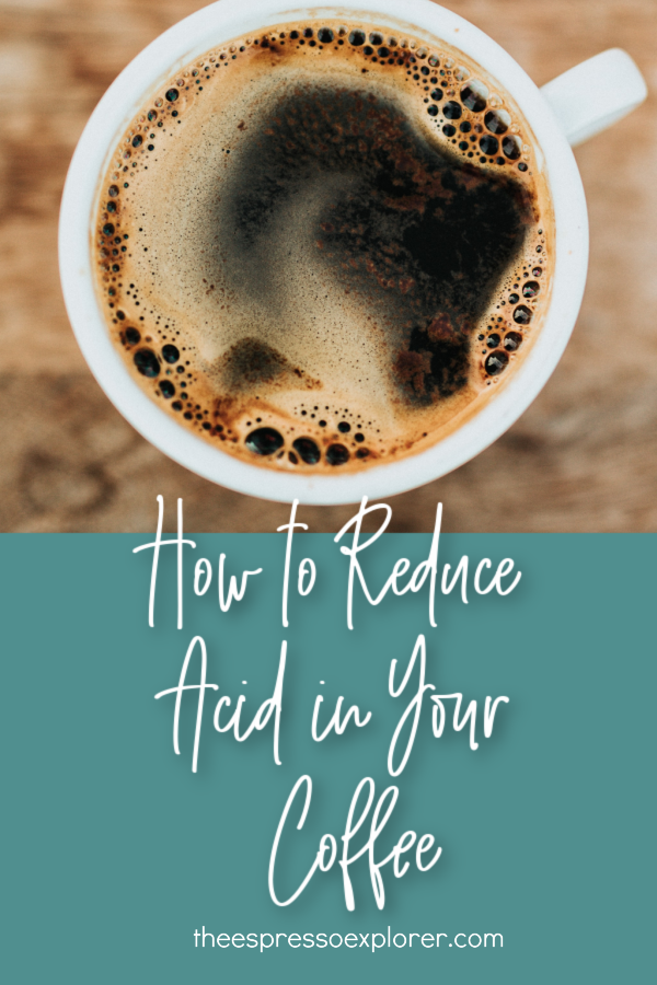How to reduce acid in your coffee