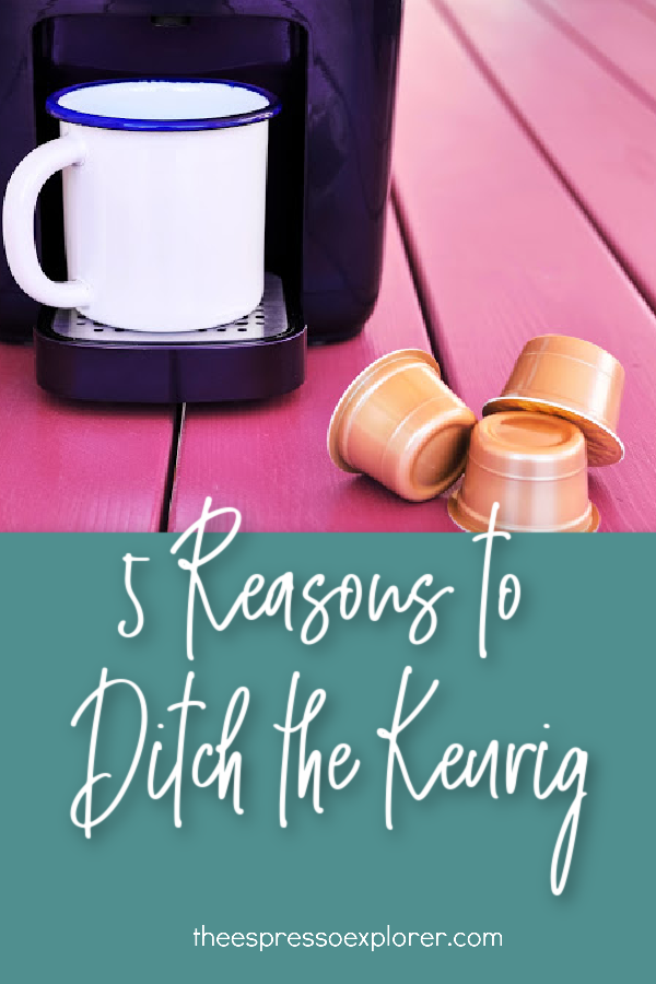Reasons to ditch your Keurig coffee maker