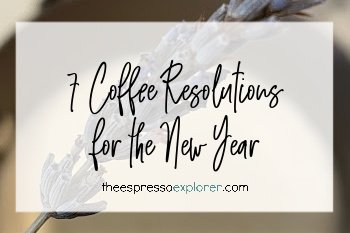 7 coffee resolutions for the new year