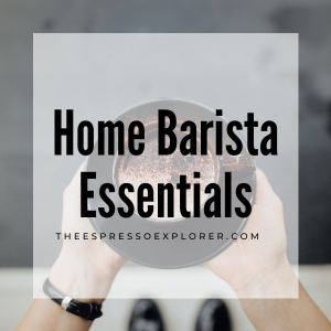 Home Barista Essentials