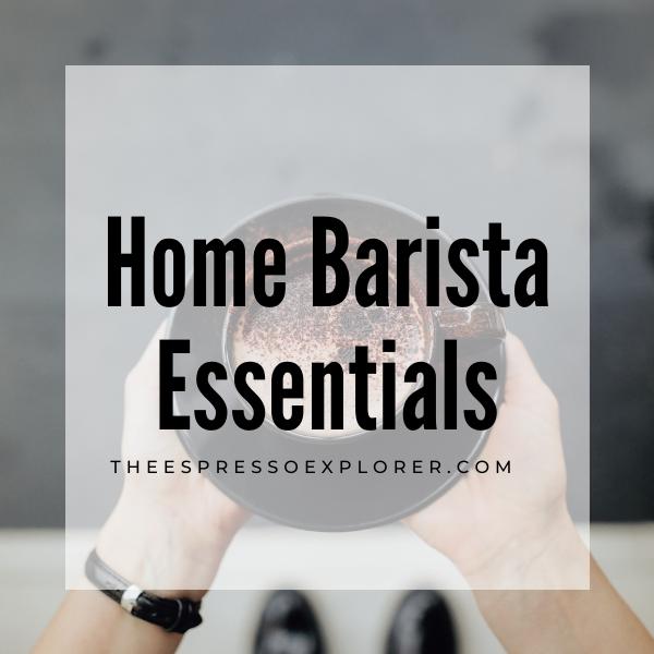 Home Barista Essentials